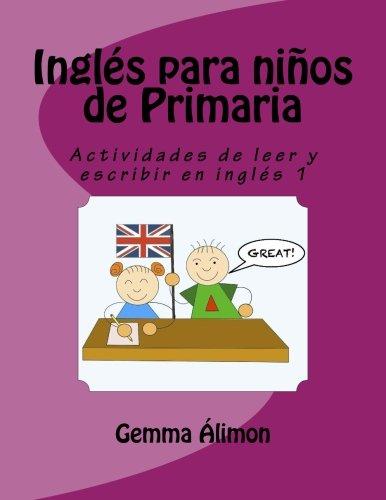 Inglés para niños de Primaria: Actividades de leer y escribir en inglés (Volume 1)