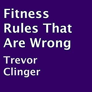 Fitness Rules That Are Wrong Audiobook