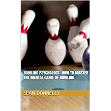 Bowling Psychology: How to Master the Mental Game of Bowling