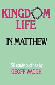 Kingdom Life in Matthew by [Waugh, Geoff]