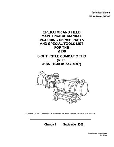 (Technical Manual TM 9-1240-416-13&P Operator and Field Maintenance Manual Including Repair Parts and Special Tools List for the M150 Sight, Rifle Combat Optic (RCO) (NSN: 1240-01-557-1897) Change 1)