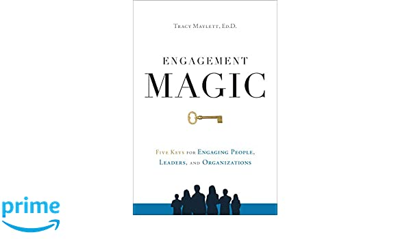 Engagement Magic: Five Keys for Engaging People, Leaders, and Organizations: Amazon.es: Tracy Maylett: Libros en idiomas extranjeros