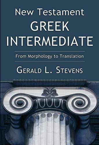 New Testament Greek Intermediate: From Morphology to Translation