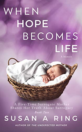 When Hope Becomes Life: A Five Time Surrogate Mother Shares Her Truth About Surrogacy (Full Circle Book 2) (Two Ring Circles)