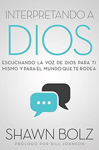 Interpretando a Dios: Escuchando a Dios Para Ti Mismo & Para el Mundo Que Te Rodea (Spanish Edition) [Shawn Bolz] (Tapa Blanda)