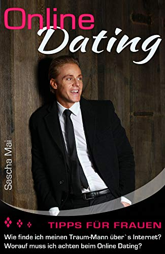 Dating, Online Dating für Frauen, Traummann finden, Online Dating Ratgeber, Dating für Anfänger, (German Edition)