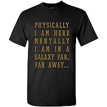 UGP Campus Apparel Physically I Am Here Mentally I Am In a Galaxy Far, Far Away. - Funny Star Space Galaxy Wars T Shirt