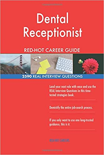 Dental Receptionist RED HOT Career Guide 2590 REAL Interview Questions Red Hot Careers 9781987675870 Amazon Books