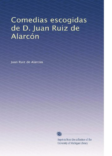 Comedias escogidas de D. Juan Ruiz de Alarcón (Volume 3) (Spanish Edition)