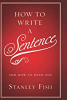 How to Write a Sentence: And How to Read One Front Cover