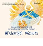 img - for [(Improving Learning and Concentration with the Help of Archangel Michael: Guided Angel Meditations for Children )] [Author: Elisabeth Constantine] [Apr-2009] book / textbook / text book
