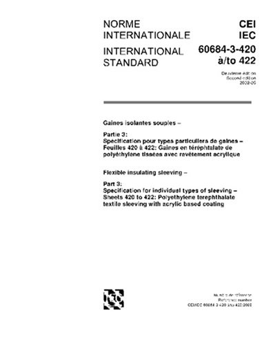 Download IEC 60684-3-420 Ed. 2.0 b:2002, Flexible insulating sleeving - Part 3: Specification for individual types of sleeving - Sheets 420 to 422: ... textile sleeving with acrylic based coating pdf
