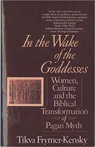 In the Wake of the Goddesses: Women, Culture and the