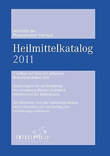 Heilmittelkatalog Physikalische Therapie 2011: 1. Auflage auf Basis der geltenden Heilmittelrichtlinie 2011