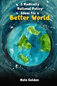 5 Radically Rational Policy Ideas for a Better World