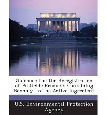 Guidance for the Reregistration of Pesticide Products Containing Benomyl as the Active Ingredient (Paperback) - Common PDF