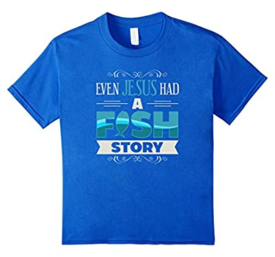 Even Jesus Had a Fish Story Christian Faith T-Shirt