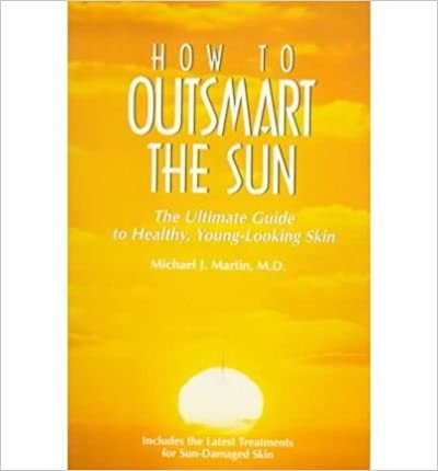 How to Outsmart the Sun: The Ultimate Guide to Healthy,