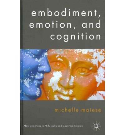 Read Online [ Embodiment, Emotion, and Cognition (New British Fiction (Hardcover)) By Maiese, Michelle ( Author ) Hardcover 2011 ] ebook