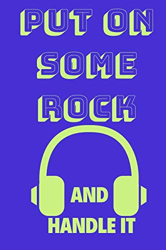 Put On Some Rock And Handle It: Funny Music Quote Notebook / Journal For Son, Sister, Uncle Who Listens To Rock (6''x9'')