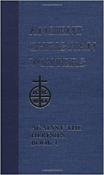 Book St. Irenaeus of Lyons (ACW No. 55): Against the Heresies I: v. 1 (Ancient Christian Writers)