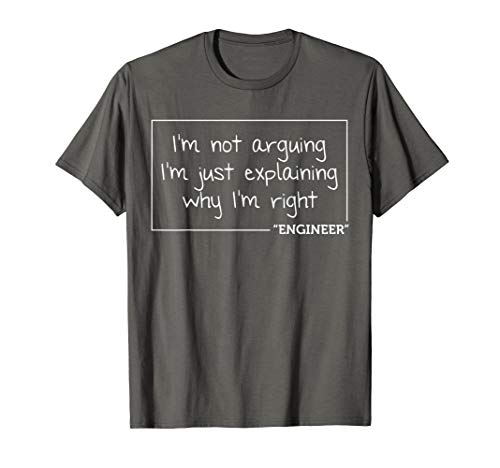 Engineer I'm Not Arguing Shirt | Funny Engineering Gift Idea