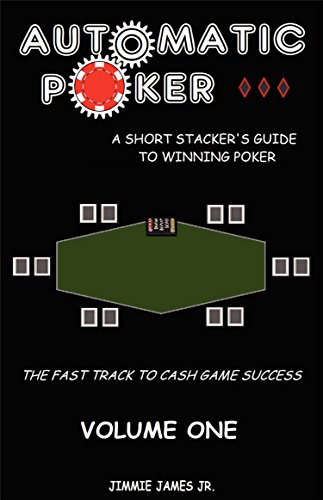 Automatic Poker: A Short Stacker's Guide To Winning Poker