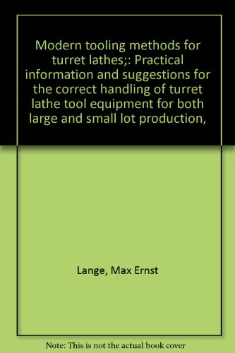 (Modern tooling methods for turret lathes;: Practical information and suggestions for the correct handling of turret lathe tool equipment for both large and small lot production,)