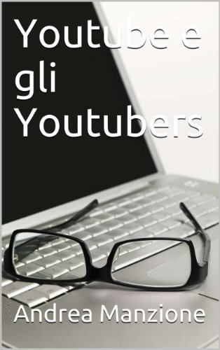 Youtube e gli Youtubers (Italian Edition)