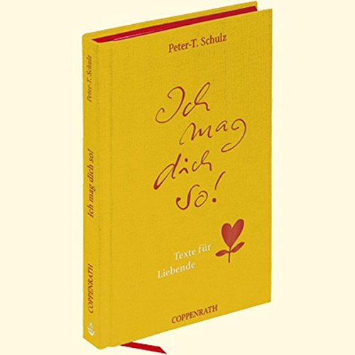 Ich mag dich so!: Texte für Liebende (Geschenkbücher für Erwachsene)