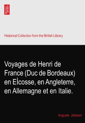 Voyages De Henri De France  Duc De Bordeaux  En E Cosse  En Angleterre  En Allemagne Et En Italie