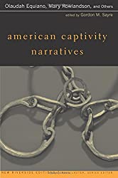 American Captivity Narratives: Selected Narratives with Introduction / Olaudah Equiano, Mary Rowlandson and Others ; Edited by Gordon M. Sayre. (Riverside Editions, A125)