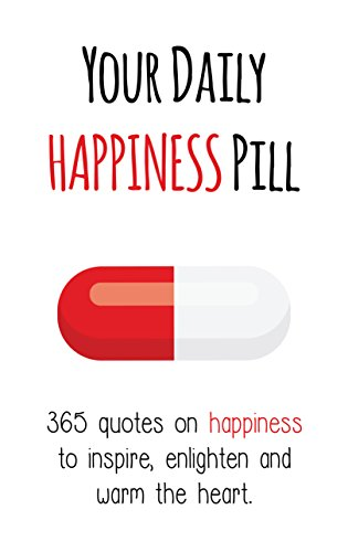 Your Daily Happiness Pill 365 Quotes On Happiness To Inspire