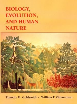 Biology, Evolution, and Human Nature -  Timothy H. Goldsmith, Hardcover