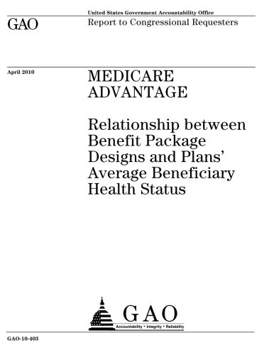 Read Online Medicare Advantage: relationship between benefit package designs and plans average beneficiary health status : report to congressional requesters. ebook