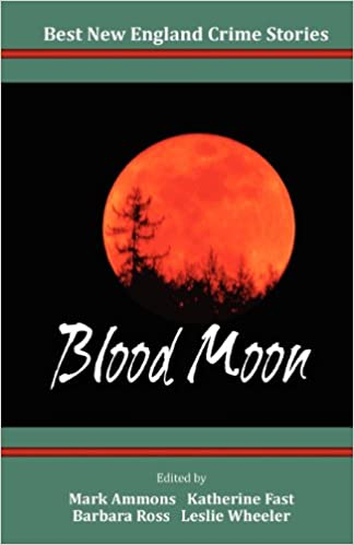 Best New England Crime Stories 2013: Blood Moon: Mark Ammons