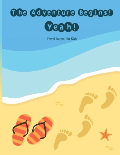 Travel Journal for Kids: The Adventure Begins! Yeah!: Vacation Diary WITH LOTS OF GAMES INSIDE (word search, maze, connect the dots and color) for ... Break Journal, travel games for kids in car
