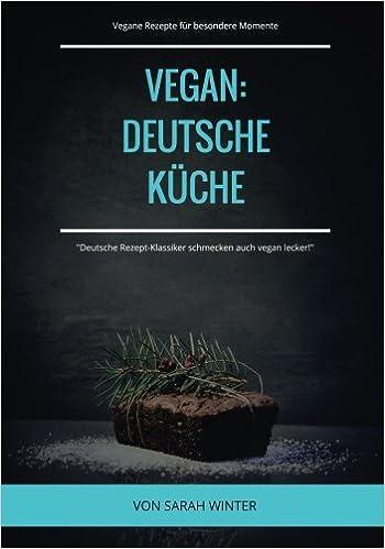 Vegan Deutsche Kueche 48 Vegane Rezepte Fur Besondere Momente
