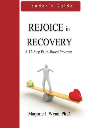 Rejoice in Recovery: Leader's Guide: A 12-Step Faith-Based Program