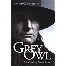 Grey Owl: the Mystery Of Archie Belaney: Written by Armand Garnet Ruffo, 1997 Edition, (1st Edition) Publisher: COTEAU BOOKS [Paperback]