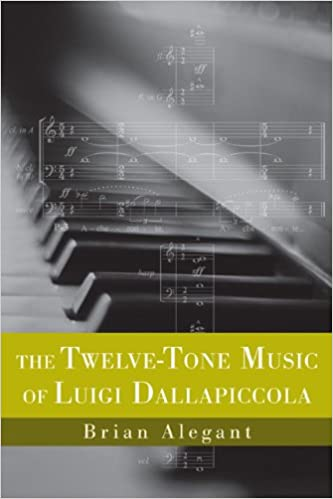 The Twelve-Tone Music of Luigi Dallapiccola (76) (Eastman Studies in Music)