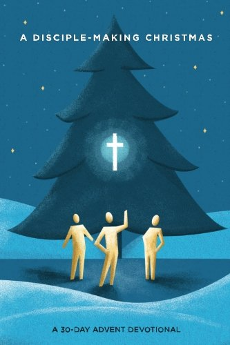 A Disciple-Making Christmas: A 30-Day Advent Devotional PDF