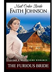 Mail Order Bride: The Furious Bride: Clean and Wholesome Western Historical Romance