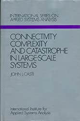 Connectivity, Complexity and Catastrophe in Large-scale Systems (International series on applied systems analysis)