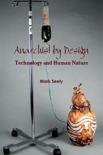 Anarchist by Design: Technology and Human Nature PDF