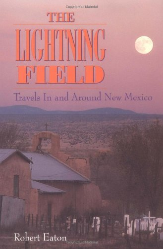 The Lightning Field: Travels in and Around New Mexico