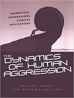 W.W. Meissner - The Dynamics Of Human Aggression: Theoretical Foundations, Clinical Applications