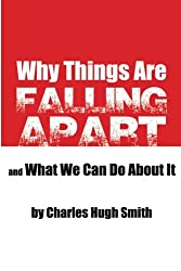 Why Things Are Falling Apart and What We Can Do About It