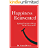 Happiness Reinvented: Igniting Principles of Being the Best You can be (Happiness Centered Life Book 1)