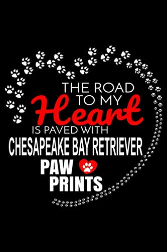 The Road To My Heart Is Paved With Chesapeake Bay Retriever Paw Prints: Chesapeake Bay Retriever Notebook Journal 6x9 Personalized Customized Gift For ... Retriever Dog Breed Chesapeake Bay Retriever